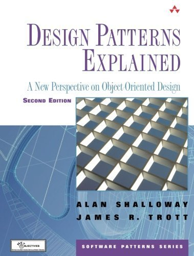 Design Patterns Explained: A New Perspective on Object Oriented Design, 2nd Edit