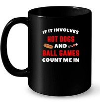 If It Involves Hot Dogs And Ball Games Count Me In Ceramic Mug - $13.99+