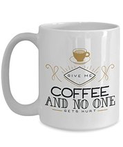 Give Me Coffee And No One Gets Hurt Funny Mug - Ceramic Cup - Travel Lov... - $14.95+