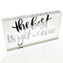 NEW! OnDisplay Acrylic Block Desktop Sign - The Best Is Yet To Come - Si... - $14.80