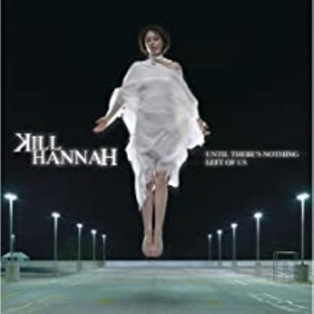 Until There's Nothing Left of Us by Kill Hannah Cd