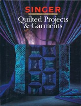Singer Quilted Projects & Garments Book - $2.25
