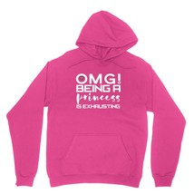 OMG Being A Princess Is Exhausting Shirt Funny Girl Unisex Hot Pink Hoodie Sweat - $24.95+
