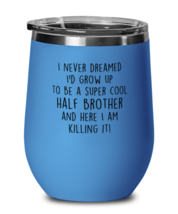 Funny Half brother Wine Glass, I never dreamed I'd grow up to be a COOL,... - $24.95