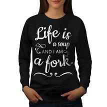 Life Soup Fork Jumper Funny Women Sweatshirt - $18.99