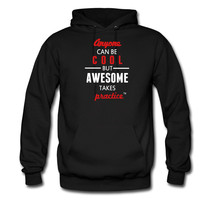 Anyone Can Be COOL But AWESOME Takes Practice hoodie sweatshirt tshirt - $22.50+