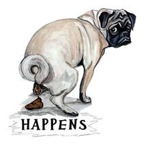 """Happens"" - Pug Pooping Printed Vinyl Decal - Car Truck RV Cooler - $5.99+"