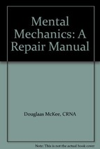 Mental Mechanics: A Repair Manual [Paperback] by Douglaas McKee, CRNA - $34.30
