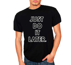 Just Do It Later nMen's T-Shirt - $12.00