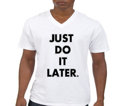 Just Do It Later  Mens V-Neck  - $12.00