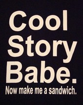 Cool Story Babe. Now Make Me A Sandwich Samich Baby Bro Black T Shirt L - $15.04