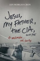 Jesus, My Father, The CIA, and Me: A Memoir. . . of Sorts [Paperback] [J... - $3.94