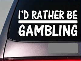 I'd Rather be a GAmbling *H691* 8 inch Sticker decal las vegas casino card - $3.19