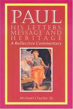 Paul: His Letters, Message and Heritage : A Reflective Commentary Michael J. Tay