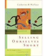 Selling Ourselves Short: Why We Struggle to Earn a Living and Have a Lif... - $14.69