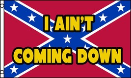I Ain't Coming Down Rebel Flag 3' X 5' Indoor Outdoor Banner - $9.95