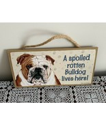 Wooden Sign A Spoiled Rotten Bulldog Lives Here For Dog Rescue Charity - £6.11 GBP