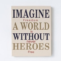 Home Decor sign Canvas Imagine A World Without Heroes Freedom isn't Free