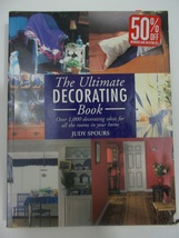 THE ULTIMATE DECORATING BOOK: OVER 1,000 DECORATING IDEAS by JUDY SPOURS... - $9.99