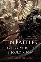 Ten Battles Every Catholic Should Know