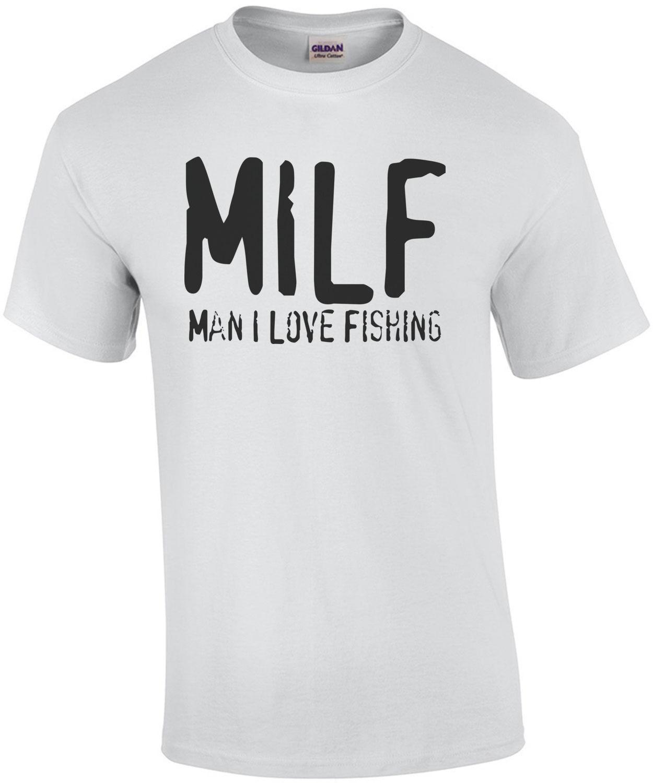 Milf man i love fishing shirt t shirts tank tops for Man i love fishing
