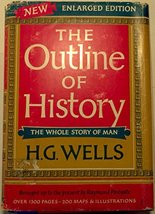 The outline of history,: Being a plain history of life and mankind Wells, H. G