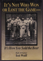 It's Not Who Won or Lost the Game, It's How You Sold the Beer by Bob Wolff - $25.00