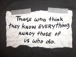 """Those Who Think They Know Everything..."" Funny Black 50/50 Graphic T Shirt - L - $17.46"
