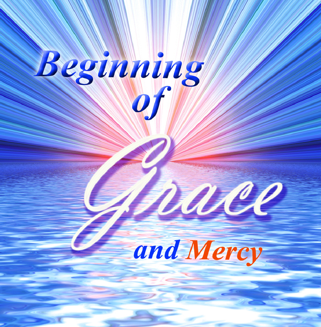 Beginning  Of Grace and Mercy by Grace Stein