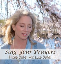 Sing Your Prayers by Marie Bellet with Luke Bellet