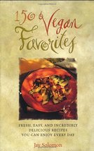 150 Vegan Favorites: Fresh, Easy, and Incredibly Delicious Recipes You C... - $24.70