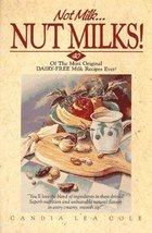 Not Milk-- Nut Milks!: 40 Of the Most Original Dairy-Free Milk Recipes E... - $44.50