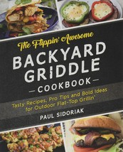 The Flippin' Awesome Backyard Griddle Cookbook: Tasty Recipes, Pro Tips ... - $9,999.00