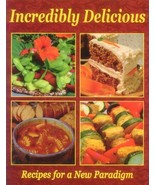Incredibly Delicious: Recipes for a New Paradigm-Revised Edition [Paperb... - $29.65