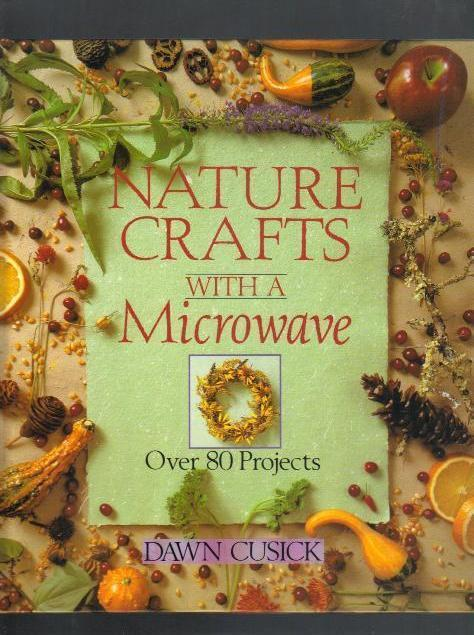 Nature Crafts with a Microwave,Over 80 Projects,1994,Hardcover book, Dawn Cusick