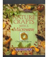 Nature Crafts with a Microwave,Over 80 Projects,1994,Hardcover book, Daw... - $9.99