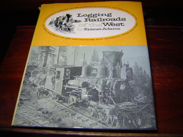 LOGGING RAILROADS OF THE WEST BY KRAMER ADAMS 1961 HARDCOVER WITH DUST JACKET