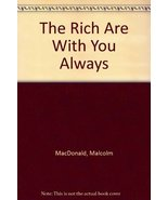 The Rich Are With You Always MacDonald, Malcolm - $3.99