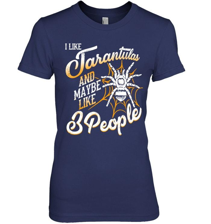 Tarantula T Shirt I Like Tarantula And Maybe Like 3 People