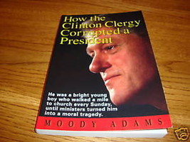 How the Clinton Clergy Corrupted a President Moody Adam - $5.62