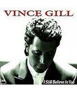 I Still Believe in You by Vince Gill CD DDD - $2.39