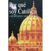 Por que soy Catolico by Padre Juan Rivas L.C. - 000759BK