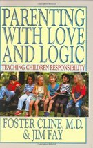 Parenting With Love and Logic : Teaching Children Responsibility Cline, ... - $9.99