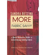 More Fabric Savvy: A Quick Resource Guide to Selecting and Sewing Fabric - $26.90