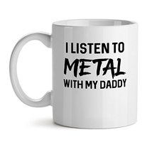 I Listen To Metal With My Daddy - Mad Over Mugs - Inspirational Unique Popular O - $20.53