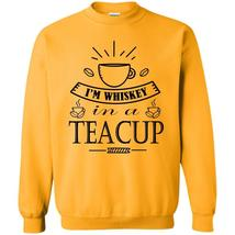 My Favorite Activity T Shirt, I'm Whiskey In A Tea Cup Sweatshirt - $16.99+