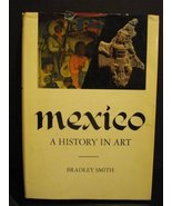 Mexico: A History in Art [Aug 01, 1968] Smith, Bradley - $23.40