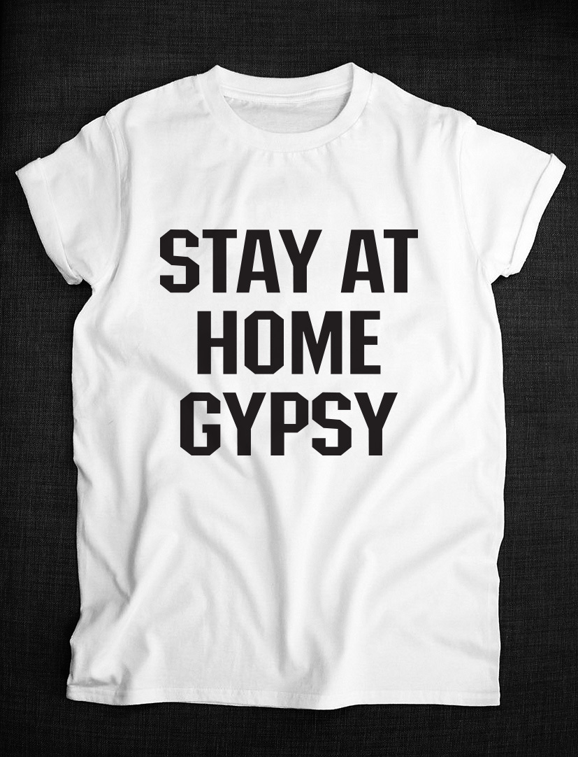Stay At Home Gypsy Unisex T Shirt Fashion Hipster Design T Shirts