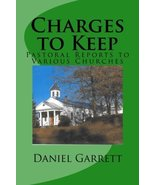 Charges to Keep: Pastoral Reports to Various Churches [Paperback] by Gar... - $21.78