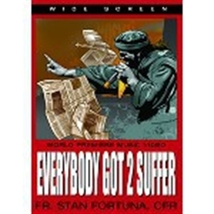 EVERYBODY GOT 2 SUFFER by Fr. Stan Fortuna C.F.R